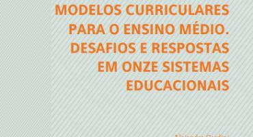 Modelos curriculares para o Ensino Médio. Desafios e Respostas em 11 sistemas educacionais