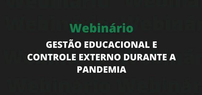 webinário gestão educacional e controle externo durante pandemia
