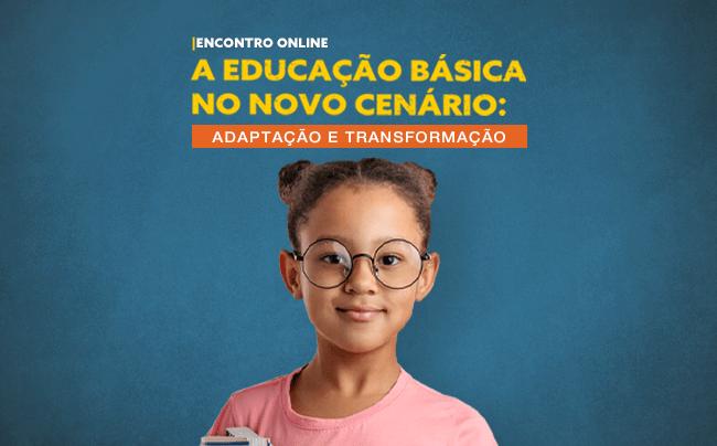 encontro online a educação básica no novo cenário: adaptação e transformação