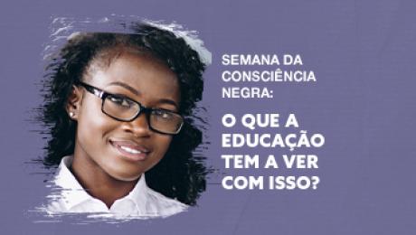 banner semana da consciência negra: O que a educação tem a ver com isso?