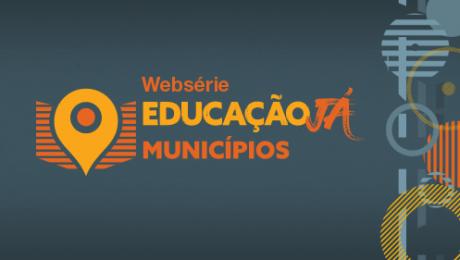 websérie Educação Já Municípios