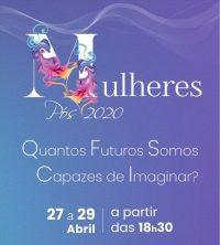 Mulheres pós 2020. Quantos futuros somos capazes de imaginar? 27 a 29 de abril. A partir das 18h30