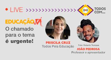 Live com Priscila Cruz (Todos Pela Educação) e João Pedrosa (professor e apresentador)